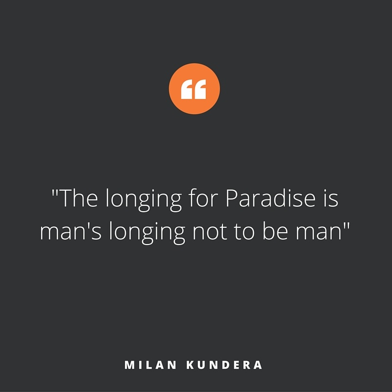 Quote of the week, by Milan Kundera